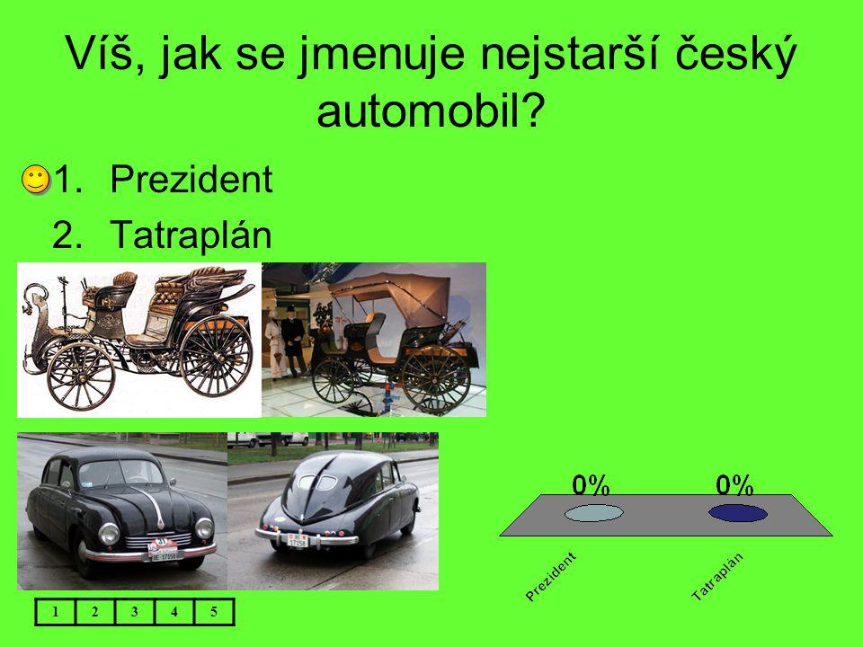 Víš, jak se jmenuje nejstarší český automobil? 12345 1.Prezident 2.Tatraplán
