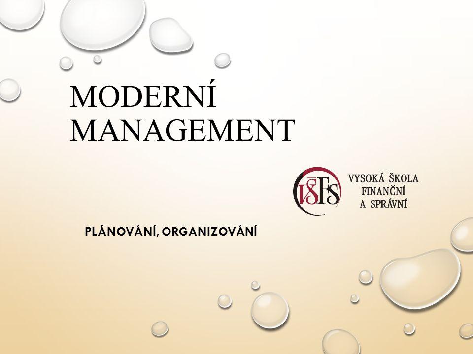 MODERNÍ MANAGEMENT PLÁNOVÁNÍ, ORGANIZOVÁNÍ
