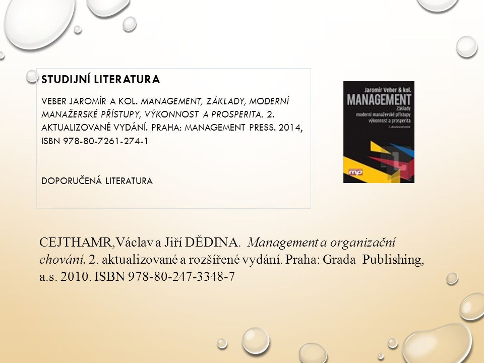 STUDIJNÍ LITERATURA VEBER JAROMÍR A KOL. MANAGEMENT, ZÁKLADY, MODERNÍ MANAŽERSKÉ PŘÍSTUPY, VÝKONNOST A PROSPERITA. 2. AKTUALIZOVANÉ VYDÁNÍ. PRAHA: MAN