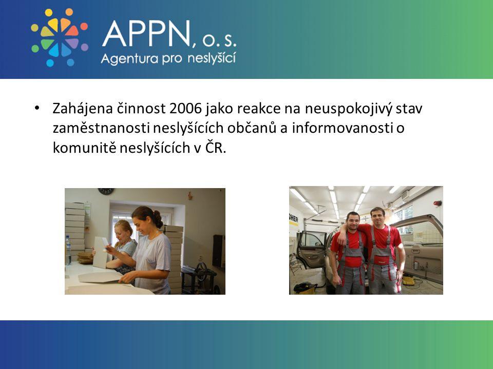 Zahájena činnost 2006 jako reakce na neuspokojivý stav zaměstnanosti neslyšících občanů a informovanosti o komunitě neslyšících v ČR.