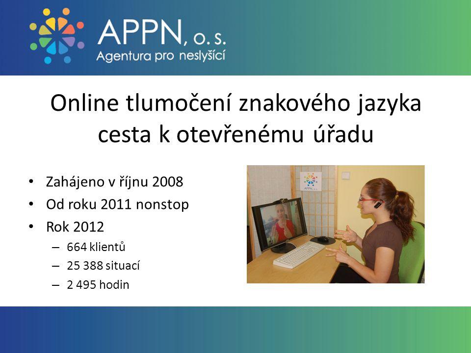 Online tlumočení znakového jazyka cesta k otevřenému úřadu Zahájeno v říjnu 2008 Od roku 2011 nonstop Rok 2012 – 664 klientů – 25 388 situací – 2 495 hodin