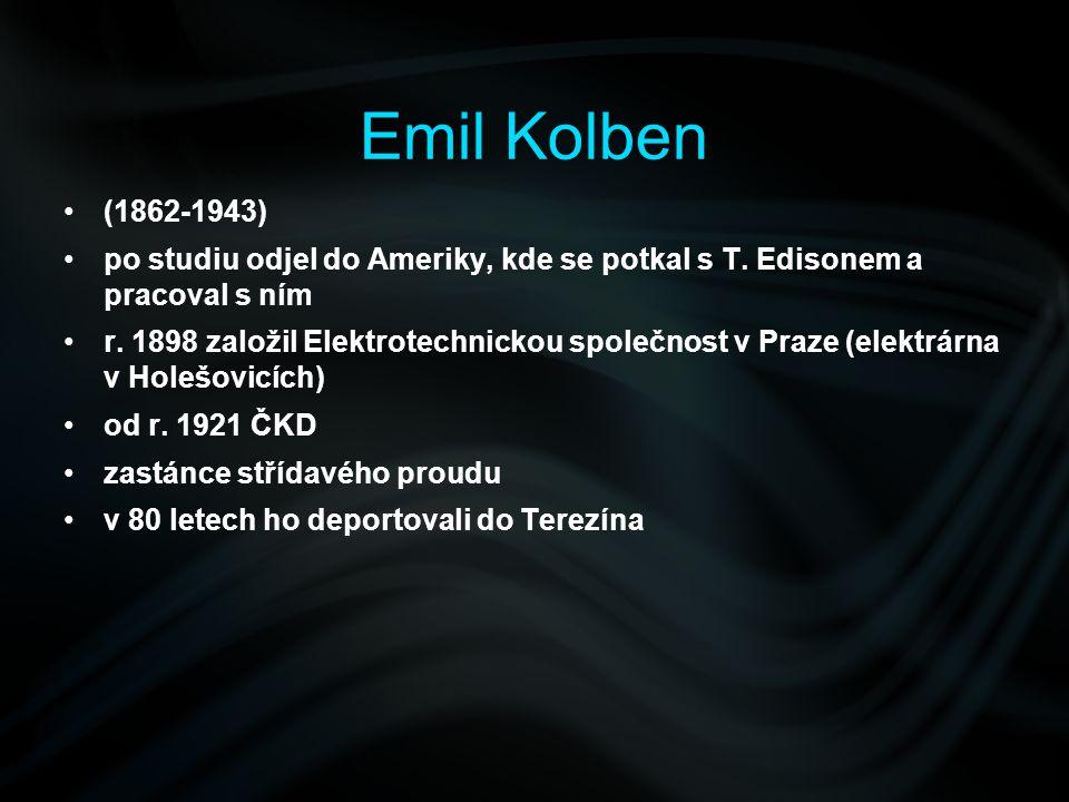 (1862-1943) po studiu odjel do Ameriky, kde se potkal s T. Edisonem a pracoval s ním r. 1898 založil Elektrotechnickou společnost v Praze (elektrárna