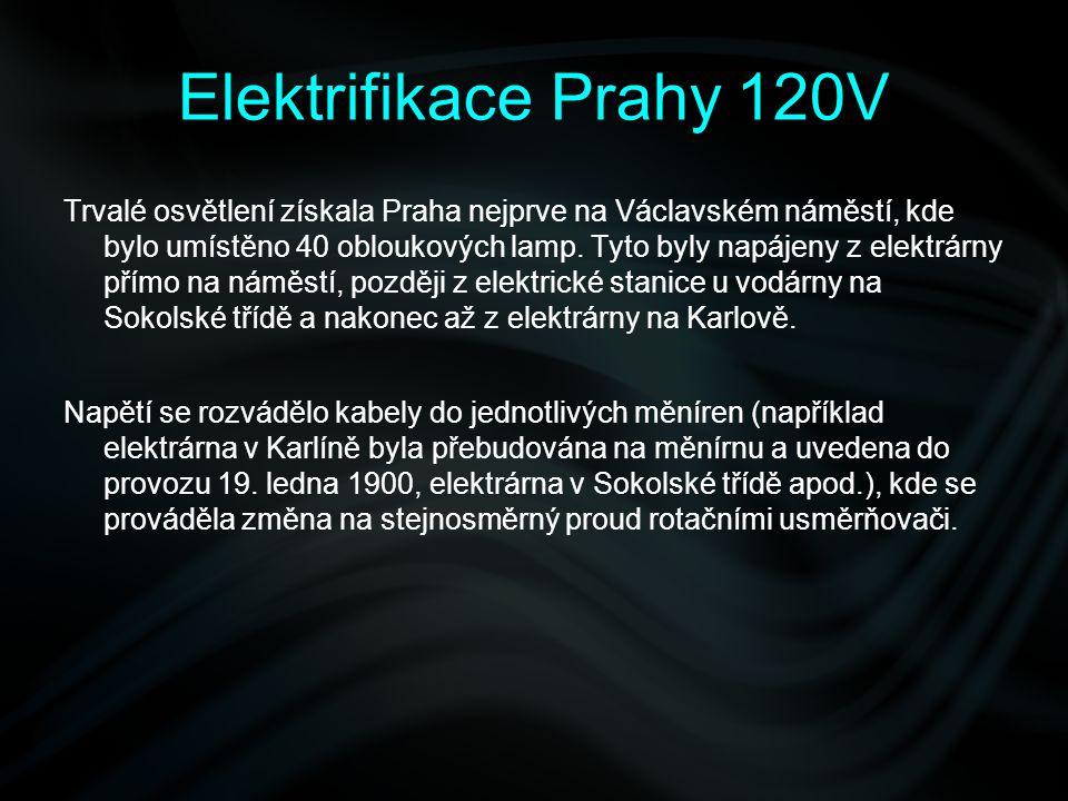 Elektrifikace Prahy 120V Trvalé osvětlení získala Praha nejprve na Václavském náměstí, kde bylo umístěno 40 obloukových lamp. Tyto byly napájeny z ele