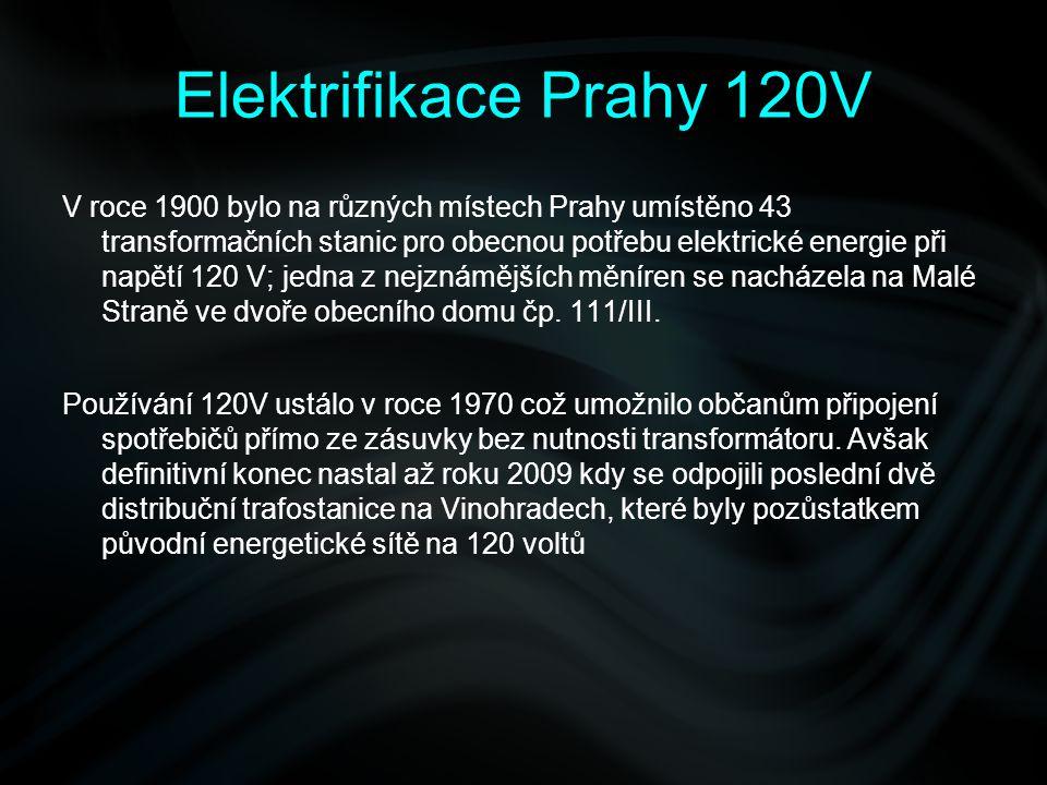 Elektrifikace Prahy 120V V roce 1900 bylo na různých místech Prahy umístěno 43 transformačních stanic pro obecnou potřebu elektrické energie při napět