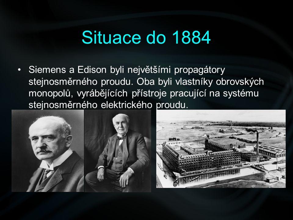 Situace do 1884 Siemens a Edison byli největšími propagátory stejnosměrného proudu. Oba byli vlastníky obrovských monopolů, vyrábějících přístroje pra