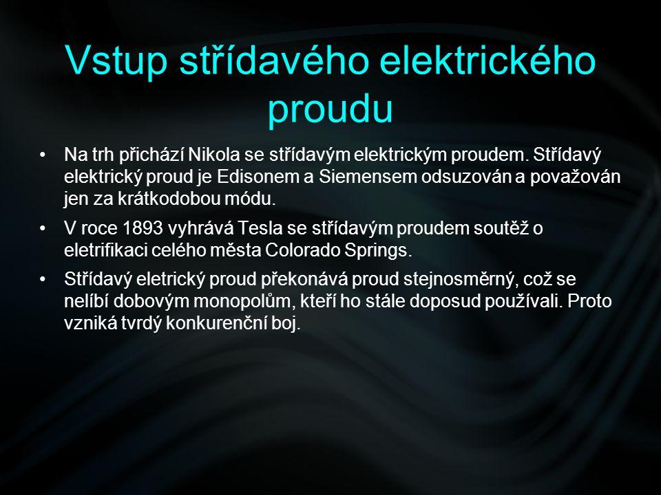 Vstup střídavého elektrického proudu Na trh přichází Nikola se střídavým elektrickým proudem. Střídavý elektrický proud je Edisonem a Siemensem odsuzo