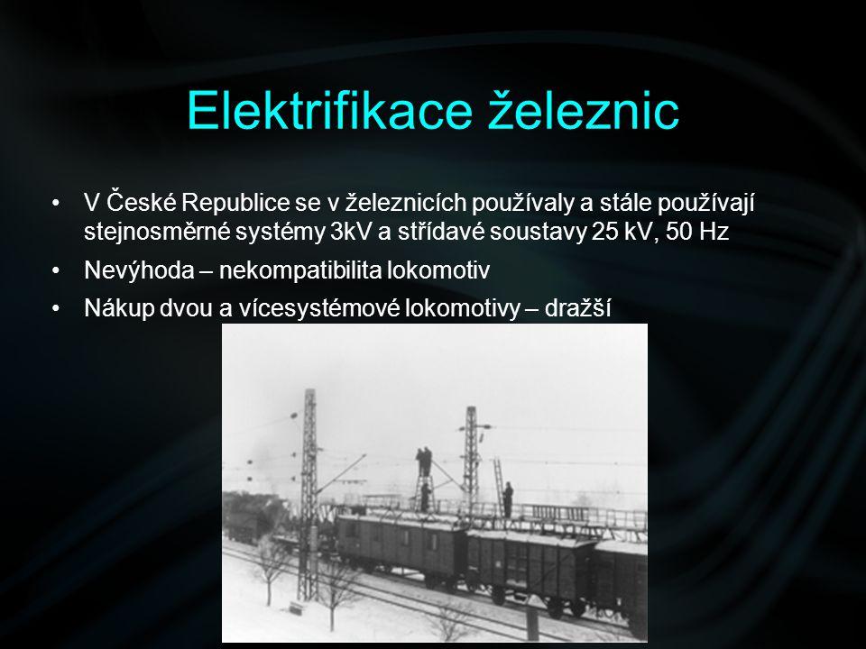 Elektrifikace železnic V České Republice se v železnicích používaly a stále používají stejnosměrné systémy 3kV a střídavé soustavy 25 kV, 50 Hz Nevýho