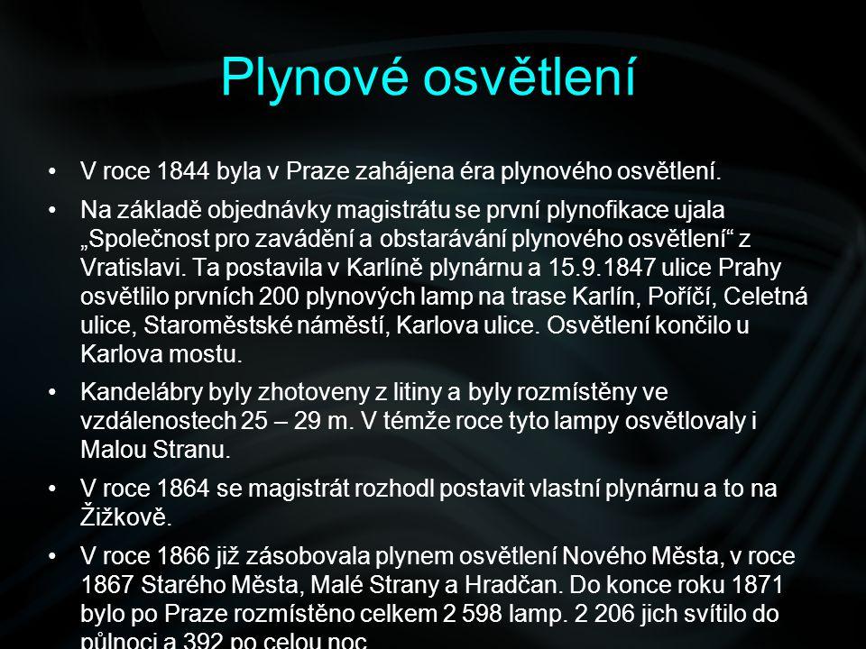 """Plynové osvětlení V roce 1844 byla v Praze zahájena éra plynového osvětlení. Na základě objednávky magistrátu se první plynofikace ujala """"Společnost p"""