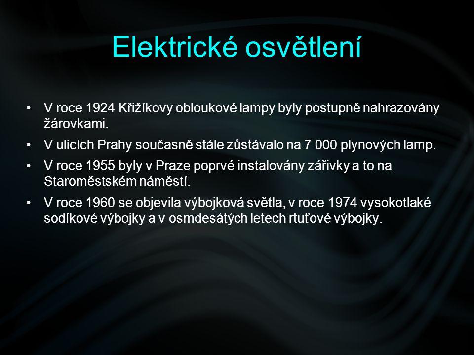 Elektrické osvětlení V roce 1924 Křižíkovy obloukové lampy byly postupně nahrazovány žárovkami. V ulicích Prahy současně stále zůstávalo na 7 000 plyn