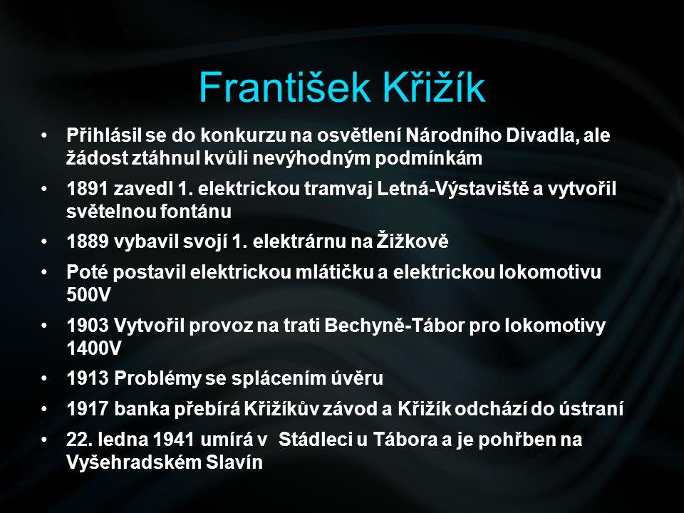 František Křižík Přihlásil se do konkurzu na osvětlení Národního Divadla, ale žádost ztáhnul kvůli nevýhodným podmínkám 1891 zavedl 1. elektrickou tra