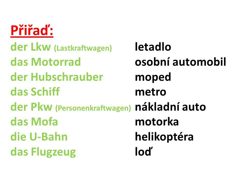 r Zugautobus e Straßenbahnkolo s,r Taxirychlík s Bootčlun r Busvlak r Schnellzugtaxík s Raumschifftramvaj s Fahrradkosmická loď