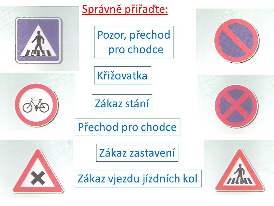 Přechod pro chodce Zákaz vjezdu jízdních kol Křižovatka Zákaz stání Zákaz zastavení Pozor, přechod pro chodce Správně přiřaďte: