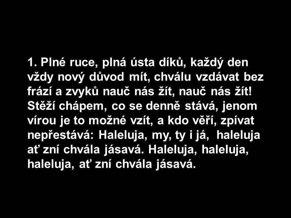 Ref.: Haleluja, my, ty i já, haleluja ať zní chvála jásavá.