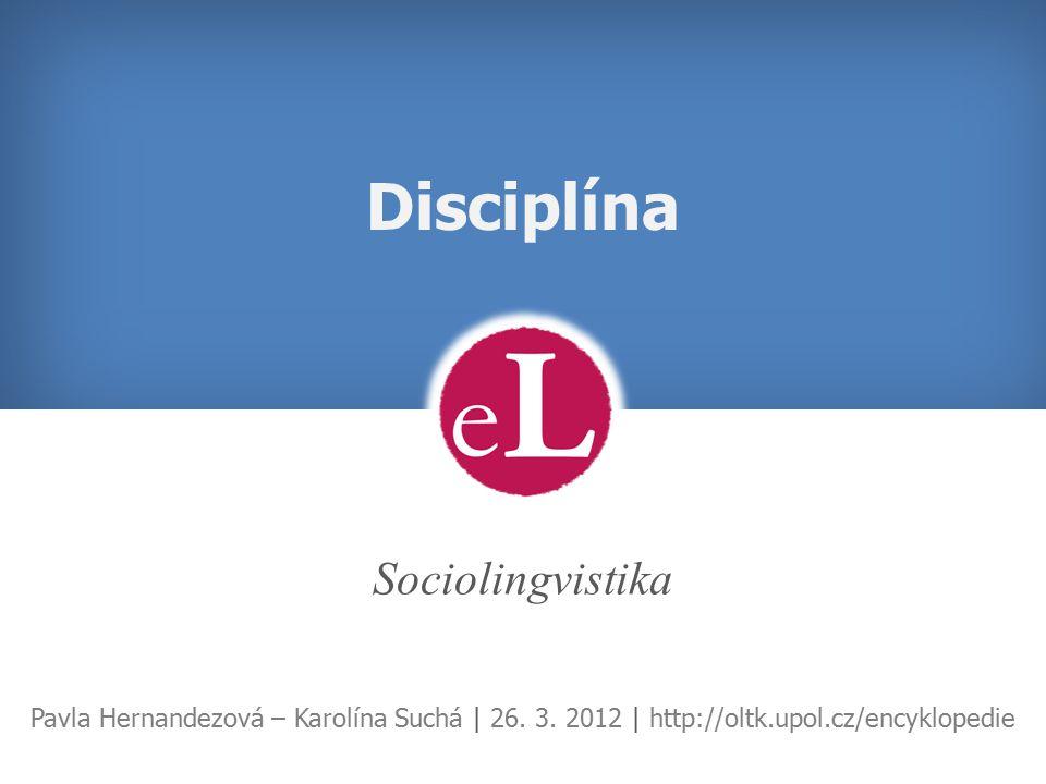 Disciplína Sociolingvistika Pavla Hernandezová – Karolína Suchá | 26.