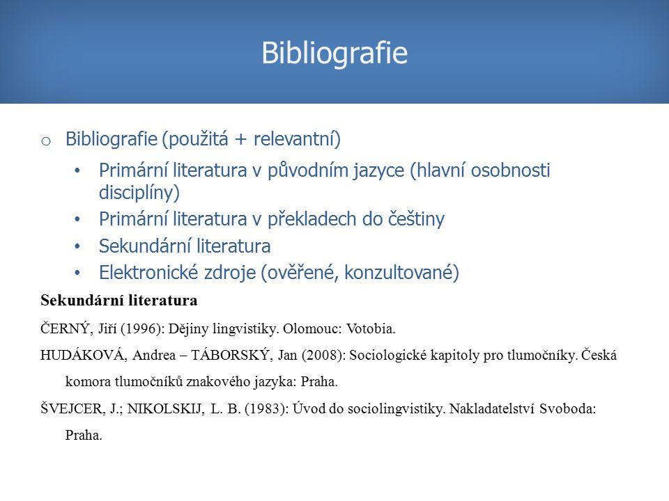 o Bibliografie (použitá + relevantní) Primární literatura v původním jazyce (hlavní osobnosti disciplíny) Primární literatura v překladech do češtiny