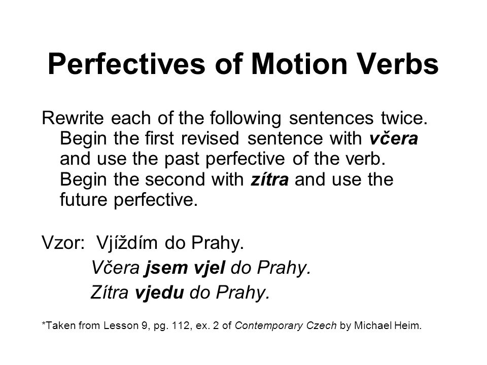 Perfectives of Motion Verbs Rewrite each of the following sentences twice.