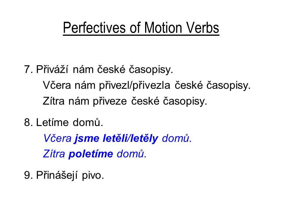 Perfectives of Motion Verbs 7. Přiváží nám české časopisy.
