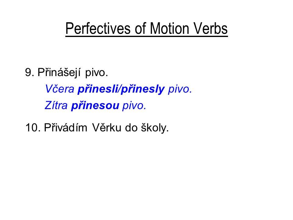 Perfectives of Motion Verbs 9. Přinášejí pivo. Včera přinesli/přinesly pivo.