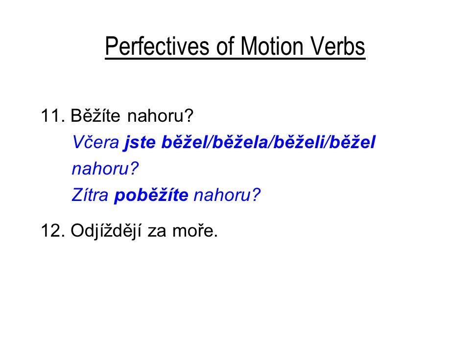 Perfectives of Motion Verbs 11. Běžíte nahoru. Včera jste běžel/běžela/běželi/běžel nahoru.