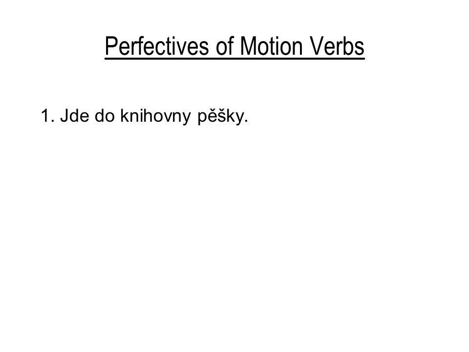 Perfectives of Motion Verbs 1. Jde do knihovny pěšky.