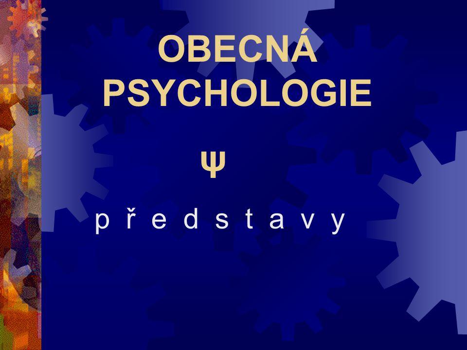 OBECNÁ PSYCHOLOGIE p ř e d s t a v y ψ