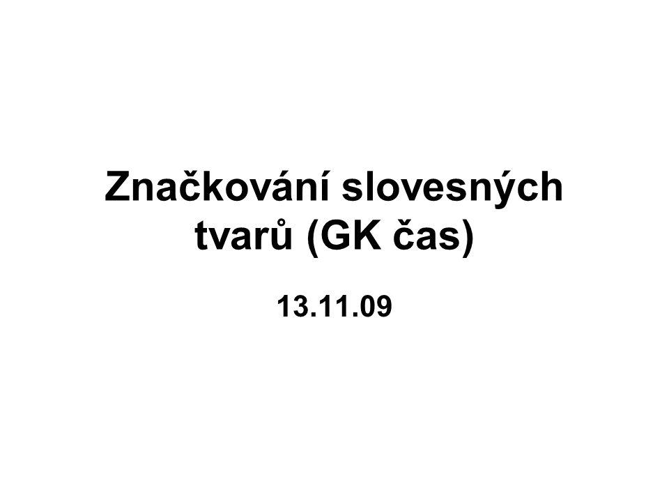 Značkování slovesných tvarů (GK čas) 13.11.09