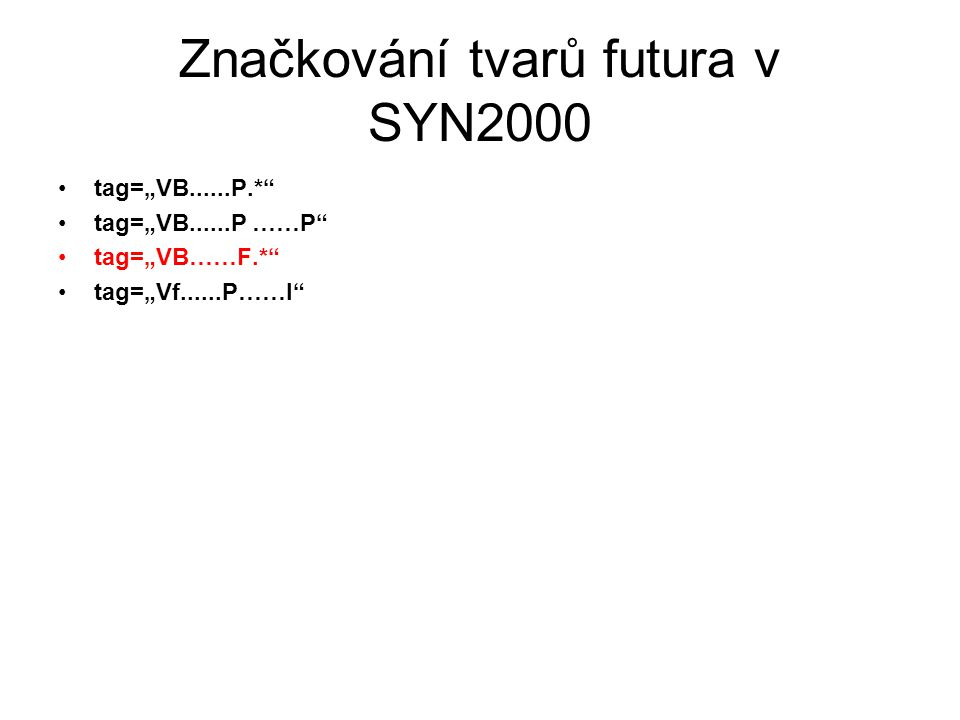"""Značkování tvarů futura v SYN2000 tag=""""VB......P.* tag=""""VB......P ……P tag=""""VB……F.* tag=""""Vf......P……I"""