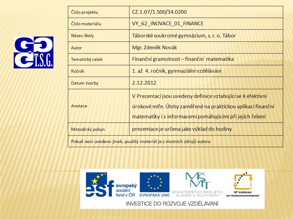 Číslo projektu CZ.1.07/1.500/34.0200 Číslo materiálu VY_62_INOVACE_01_FINANCE Název školy Táborské soukromé gymnázium, s. r. o. Tábor Autor Mgr. Zdeně