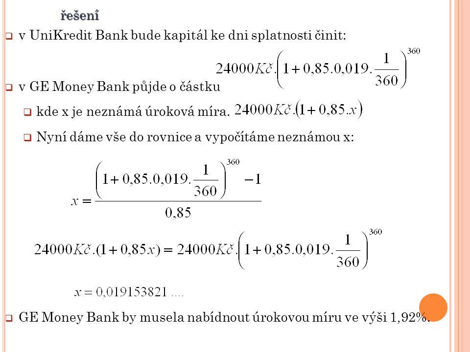  v UniKredit Bank bude kapitál ke dni splatnosti činit:  v GE Money Bank půjde o částku  kde x je neznámá úroková míra.  Nyní dáme vše do rovnice