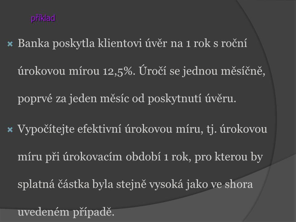 příklad BBanka poskytla klientovi úvěr na 1 rok s roční úrokovou mírou 12,5%.