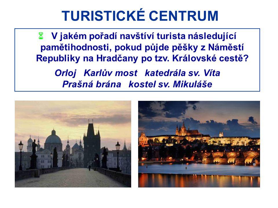 TURISTICKÉ CENTRUM  V jakém pořadí navštíví turista následující pamětihodnosti, pokud půjde pěšky z Náměstí Republiky na Hradčany po tzv. Královské c