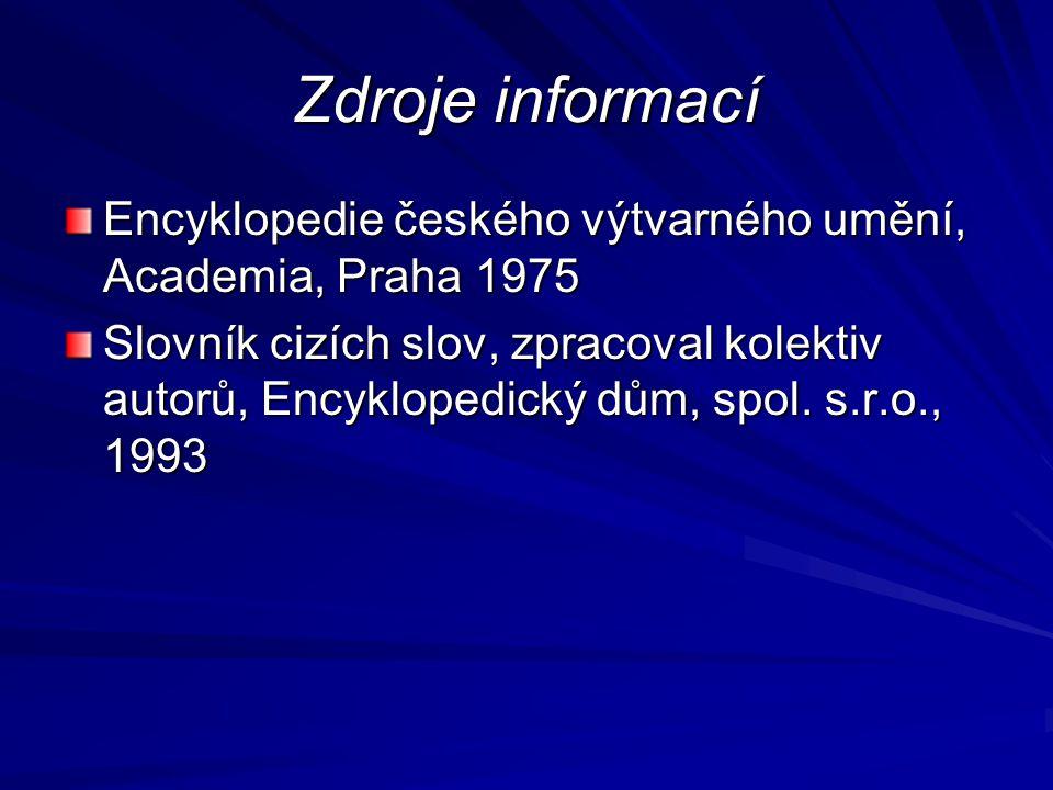 Zdroje informací Encyklopedie českého výtvarného umění, Academia, Praha 1975 Slovník cizích slov, zpracoval kolektiv autorů, Encyklopedický dům, spol.