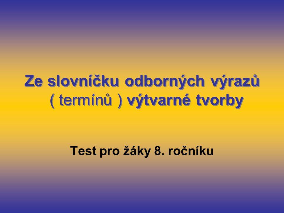 Ze slovníčku odborných výrazů ( termínů ) výtvarné tvorby Test pro žáky 8. ročníku