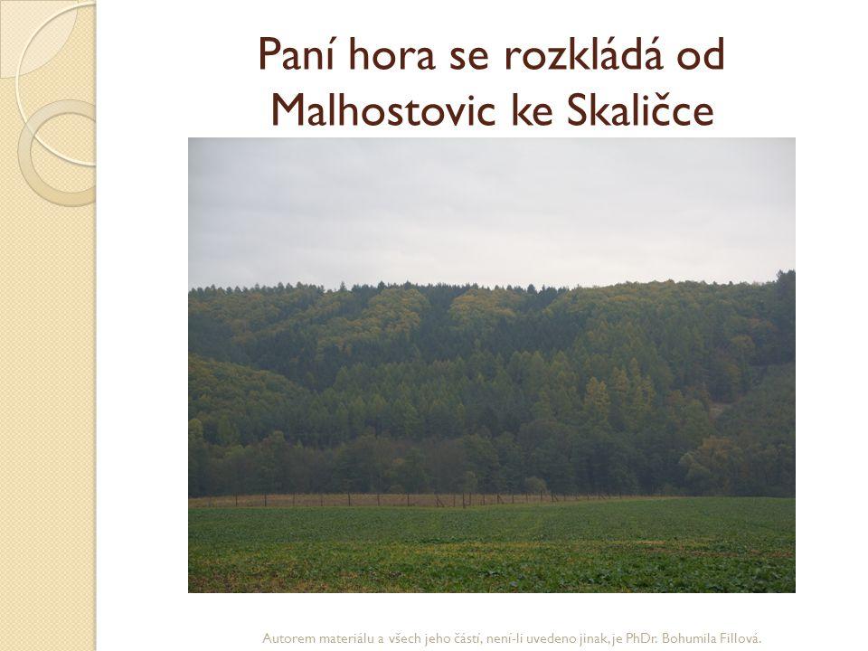 Paní hora se rozkládá od Malhostovic ke Skaličce Autorem materiálu a všech jeho částí, není-li uvedeno jinak, je PhDr. Bohumila Fillová.