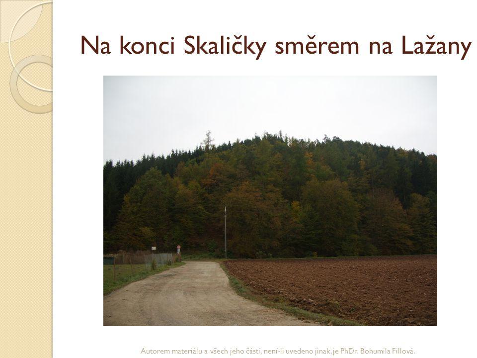 Na konci Skaličky směrem na Lažany Autorem materiálu a všech jeho částí, není-li uvedeno jinak, je PhDr. Bohumila Fillová.