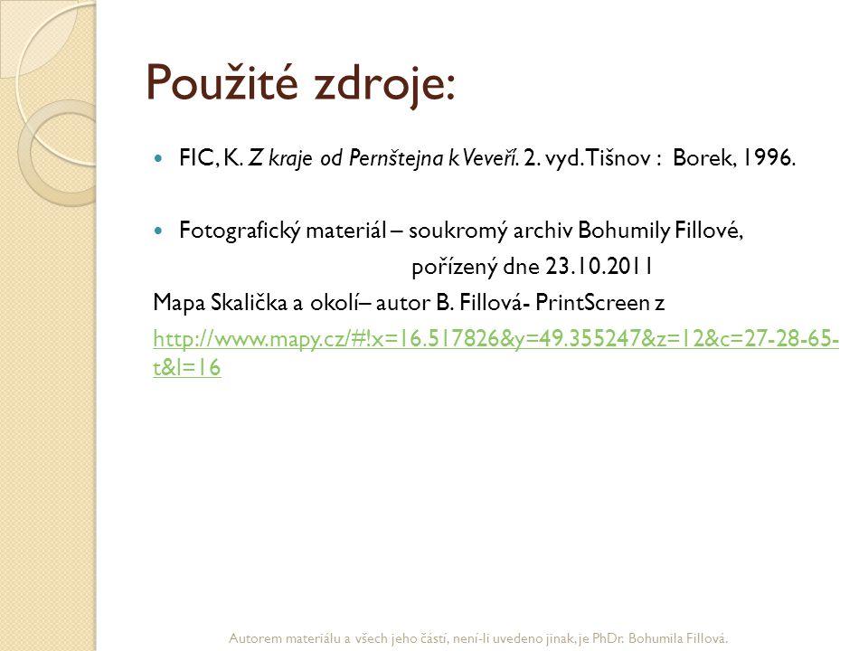 Použité zdroje: FIC, K. Z kraje od Pernštejna k Veveří. 2. vyd. Tišnov : Borek, 1996. Fotografický materiál – soukromý archiv Bohumily Fillové, poříze