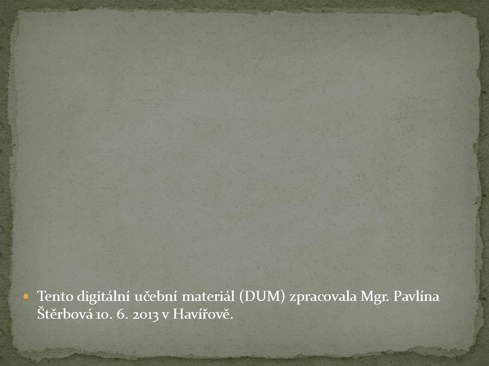 Tento digitální učební materiál (DUM) zpracovala Mgr. Pavlína Štěrbová 10. 6. 2013 v Havířově.