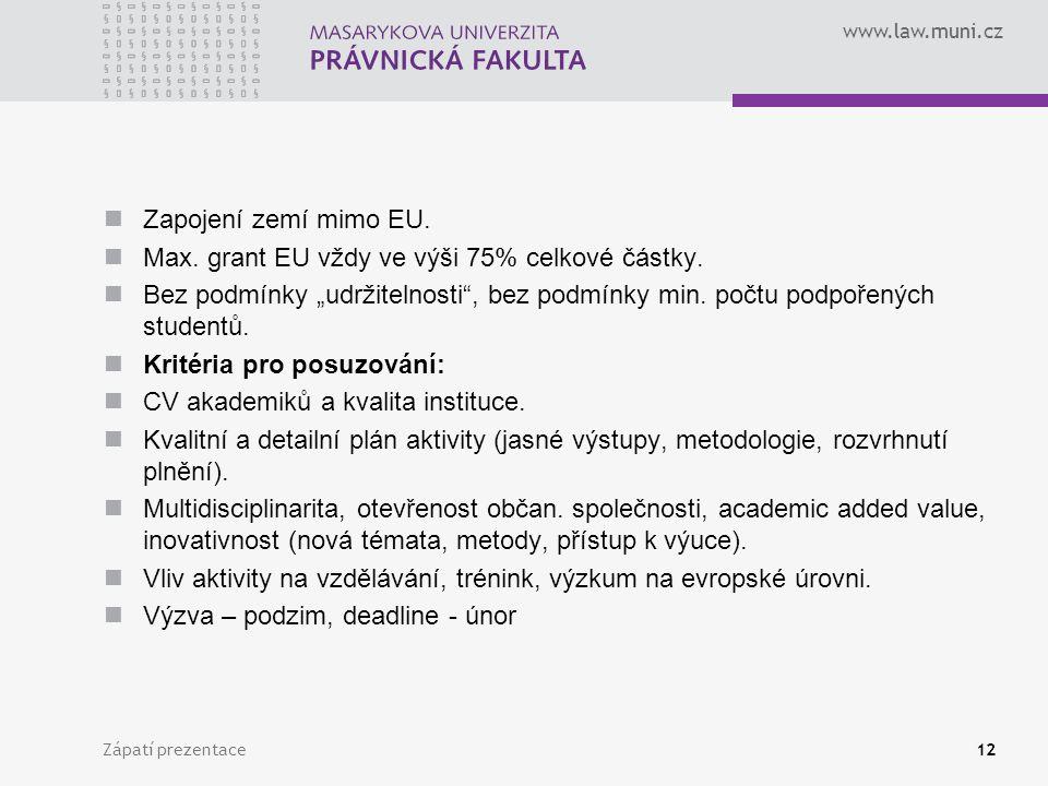 """www.law.muni.cz Zapojení zemí mimo EU. Max. grant EU vždy ve výši 75% celkové částky. Bez podmínky """"udržitelnosti"""", bez podmínky min. počtu podpořenýc"""