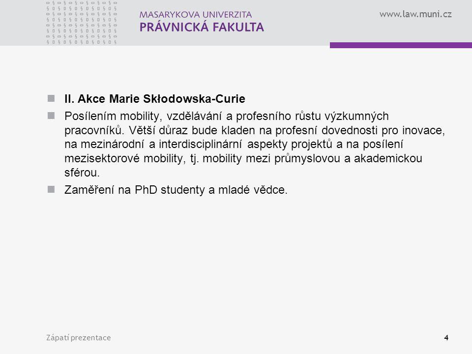 www.law.muni.cz II. Akce Marie Skłodowska-Curie Posílením mobility, vzdělávání a profesního růstu výzkumných pracovníků. Větší důraz bude kladen na pr