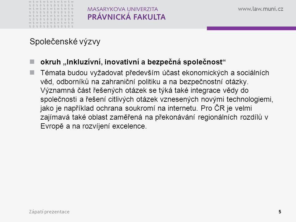 """www.law.muni.cz Společenské výzvy okruh """"Inkluzívní, inovativní a bezpečná společnost Témata budou vyžadovat především účast ekonomických a sociálních věd, odborníků na zahraniční politiku a na bezpečnostní otázky."""