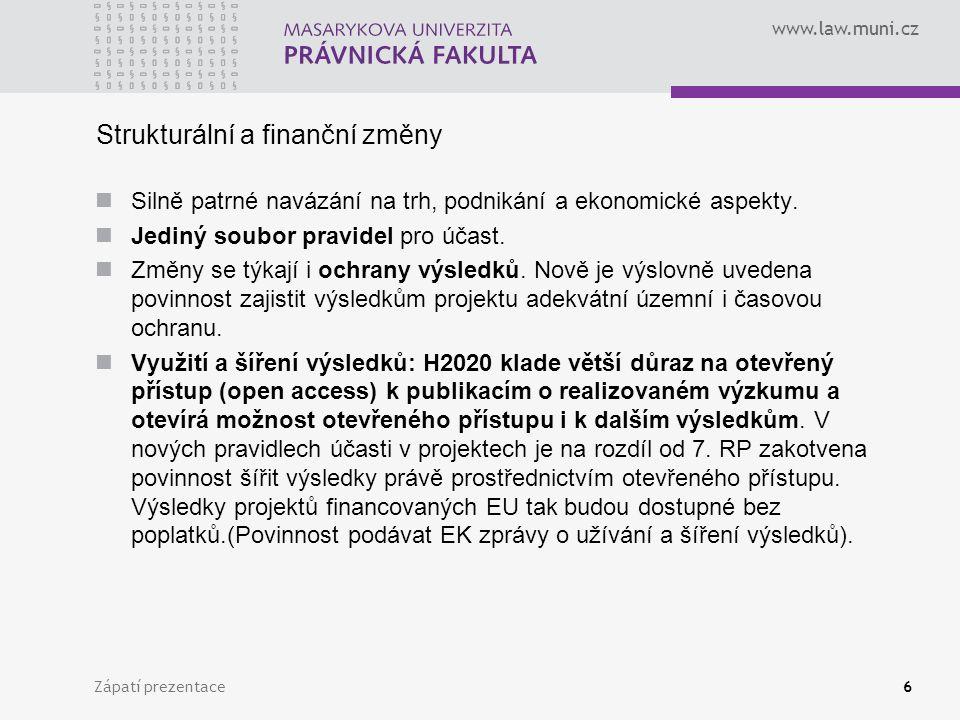 www.law.muni.cz Strukturální a finanční změny Silně patrné navázání na trh, podnikání a ekonomické aspekty. Jediný soubor pravidel pro účast. Změny se