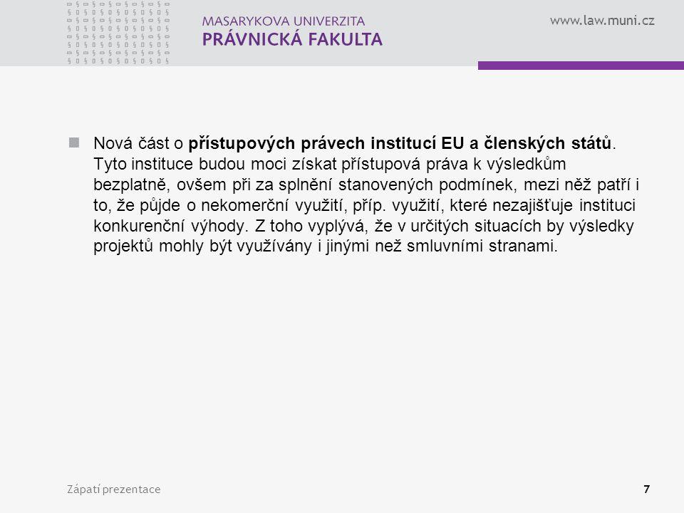www.law.muni.cz Nová část o přístupových právech institucí EU a členských států. Tyto instituce budou moci získat přístupová práva k výsledkům bezplat