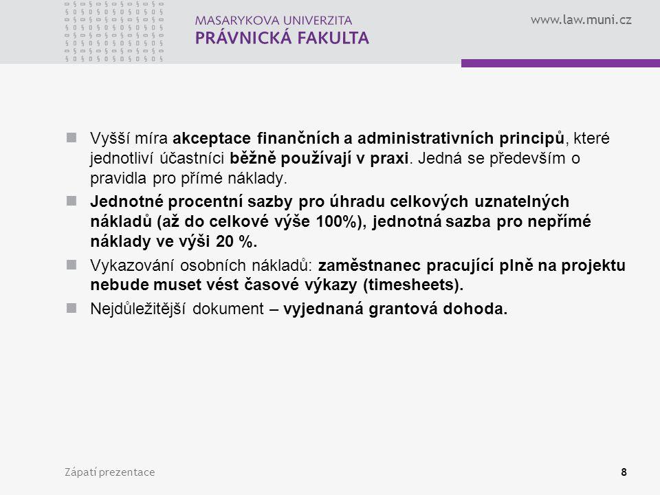 www.law.muni.cz Vyšší míra akceptace finančních a administrativních principů, které jednotliví účastníci běžně používají v praxi.
