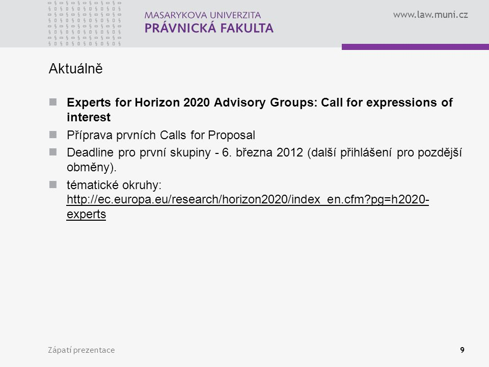 www.law.muni.cz Aktuálně Experts for Horizon 2020 Advisory Groups: Call for expressions of interest Příprava prvních Calls for Proposal Deadline pro první skupiny - 6.