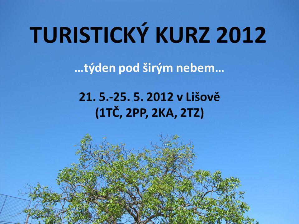 TURISTICKÝ KURZ 2012 21. 5.-25. 5. 2012 v Lišově (1TČ, 2PP, 2KA, 2TZ) …týden pod širým nebem…