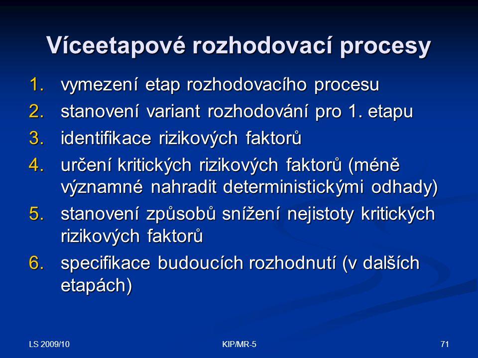 LS 2009/10 71KIP/MR-5 Víceetapové rozhodovací procesy 1.vymezení etap rozhodovacího procesu 2.stanovení variant rozhodování pro 1.