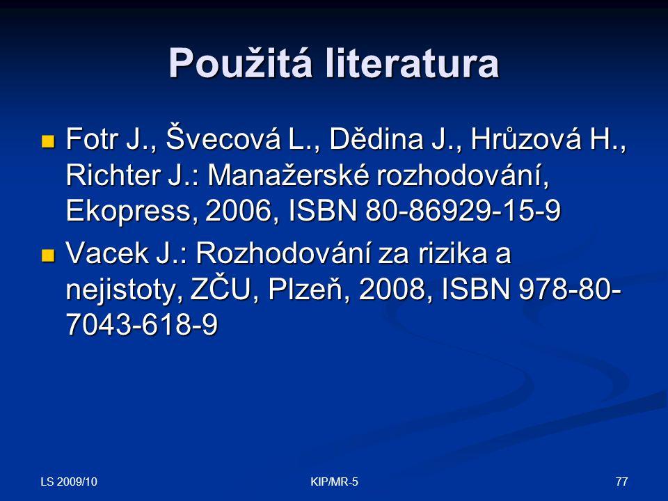 LS 2009/10 77KIP/MR-5 Použitá literatura Fotr J., Švecová L., Dědina J., Hrůzová H., Richter J.: Manažerské rozhodování, Ekopress, 2006, ISBN 80-86929-15-9 Fotr J., Švecová L., Dědina J., Hrůzová H., Richter J.: Manažerské rozhodování, Ekopress, 2006, ISBN 80-86929-15-9 Vacek J.: Rozhodování za rizika a nejistoty, ZČU, Plzeň, 2008, ISBN 978-80- 7043-618-9 Vacek J.: Rozhodování za rizika a nejistoty, ZČU, Plzeň, 2008, ISBN 978-80- 7043-618-9