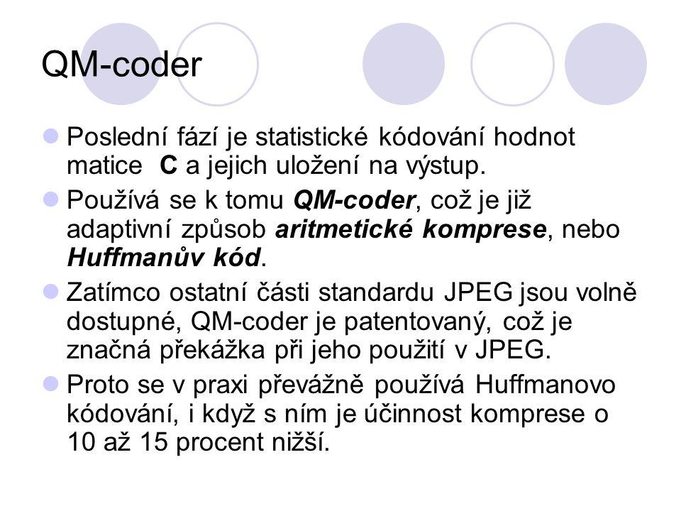 QM-coder Poslední fází je statistické kódování hodnot matice C a jejich uložení na výstup. Používá se k tomu QM-coder, což je již adaptivní způsob ari