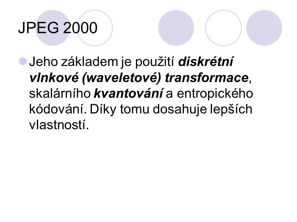 JPEG 2000 Jeho základem je použití diskrétní vlnkové (waveletové) transformace, skalárního kvantování a entropického kódování. Díky tomu dosahuje lepš