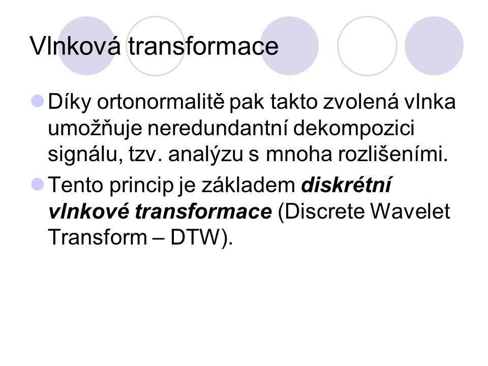 Vlnková transformace Díky ortonormalitě pak takto zvolená vlnka umožňuje neredundantní dekompozici signálu, tzv. analýzu s mnoha rozlišeními. Tento pr